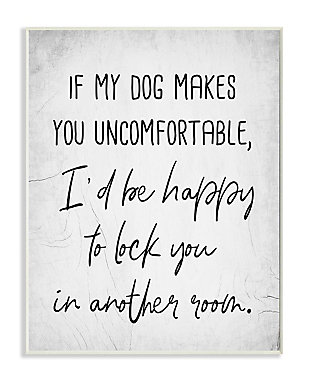 Dog Makes You Uncomfortable Joke 13x19 Wall Plaque, White, large