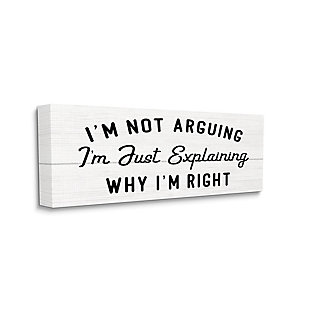 Stupell Not Arguing Explaining Why I'm Right Funny Phrase 10 X 24 Canvas Wall Art, Black, large